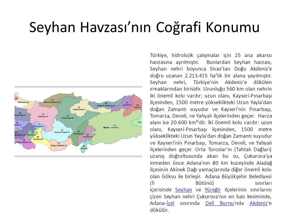 Seyhan Havzası'nın Coğrafi Konumu Türkiye, hidrolojik çalışmalar için 25 ana akarsu havzasına ayrılmıştır.