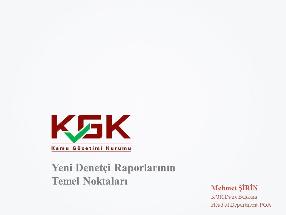 Yeni Denetçi Raporlarının Temel Noktaları Mehmet ŞİRİN KGK Daire Başkanı Head of Department, POA