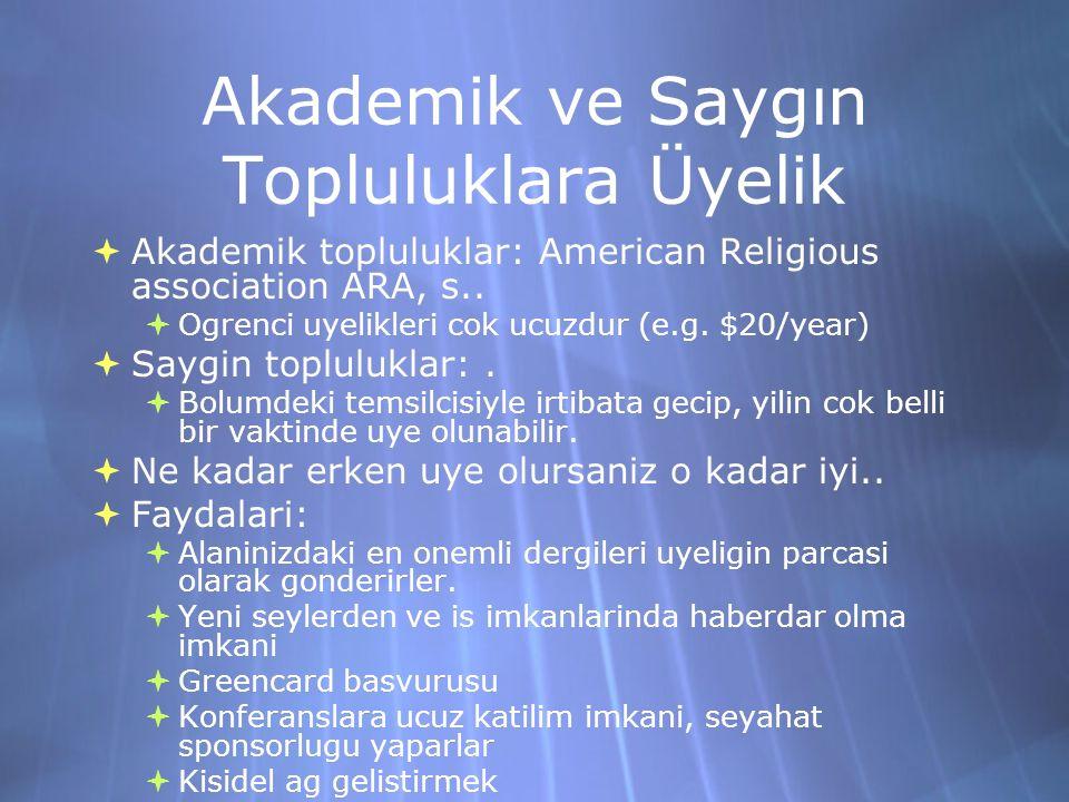 Akademik ve Saygın Topluluklara Üyelik  Akademik topluluklar: American Religious association ARA, s..