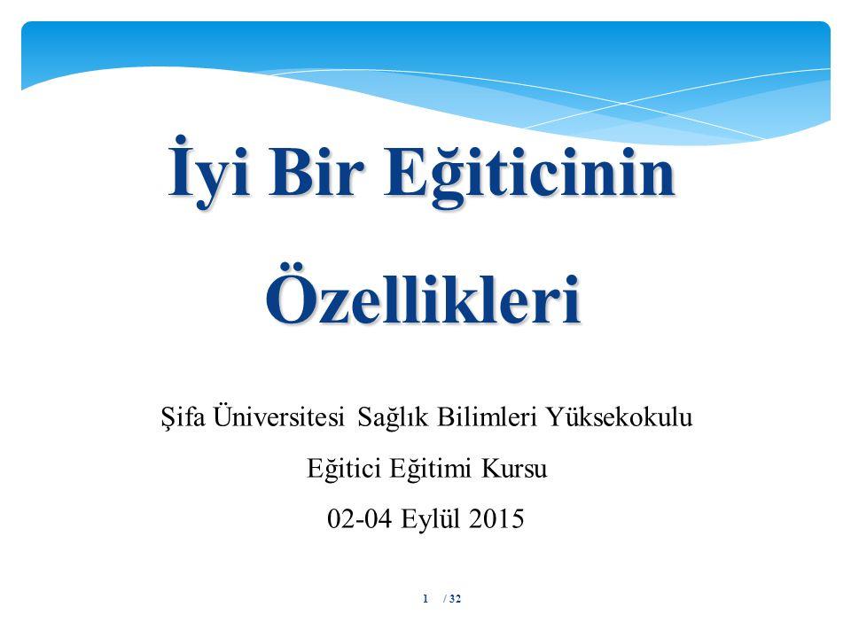 İyi Bir Eğiticinin Özellikleri Şifa Üniversitesi Sağlık Bilimleri Yüksekokulu Eğitici Eğitimi Kursu 02-04 Eylül 2015 / 321