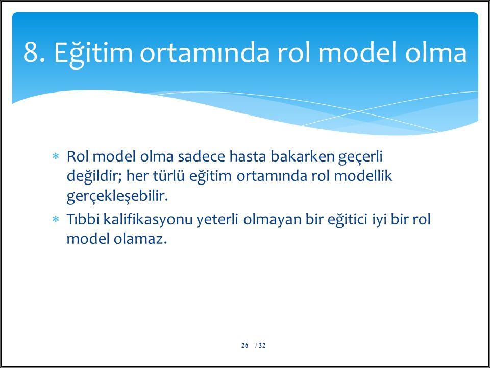  Rol model olma sadece hasta bakarken geçerli değildir; her türlü eğitim ortamında rol modellik gerçekleşebilir.