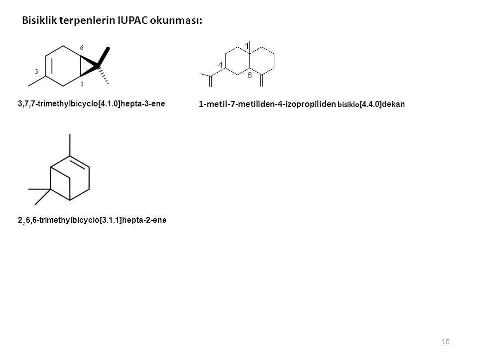 10 Bisiklik terpenlerin IUPAC okunması: 3,7,7-trimethylbicyclo[4.1.0]hepta-3-ene 1-metil-7-metiliden-4-izopropiliden bisiklo [4.4.0]dekan 2, 6,6-trimethylbicyclo[3.1.1]hepta-2-ene