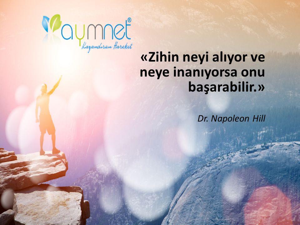 «Zihin neyi alıyor ve neye inanıyorsa onu başarabilir.» Dr. Napoleon Hill