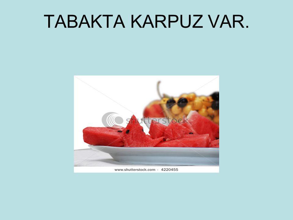 TABAKTA KARPUZ VAR.