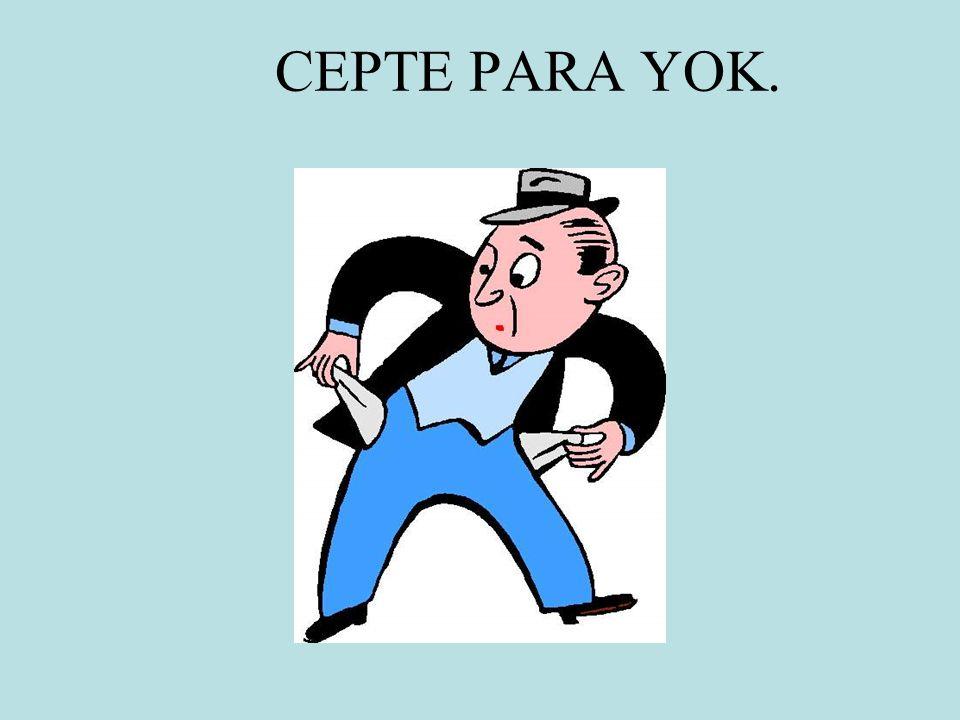 CEPTE PARA YOK.