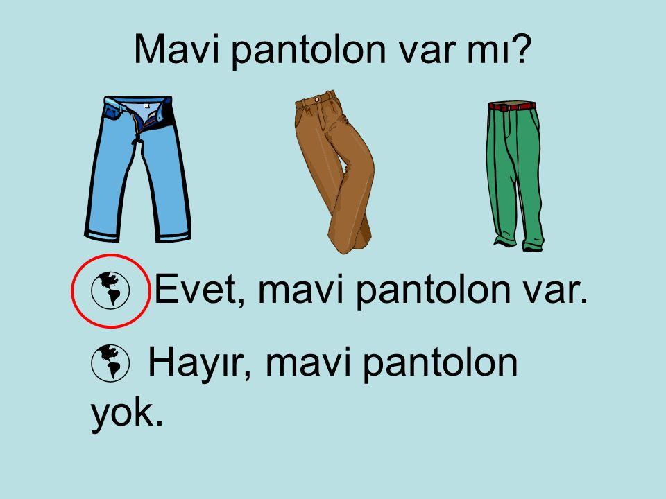 Mavi pantolon var mı?  Evet, mavi pantolon var.  Hayır, mavi pantolon yok.
