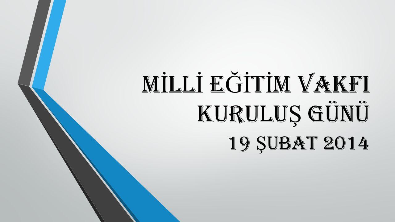 M İ ll İ E Ğİ t İ m VakfI Kurulu Ş Günü 19 Ş ubat 2014