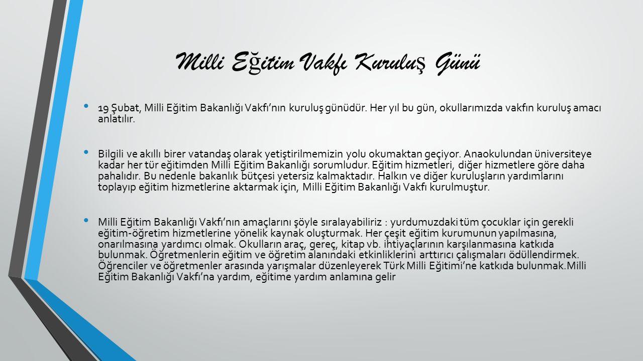 Milli E ğ itim Vakfı Kurulu ş Günü 19 Şubat, Milli Eğitim Bakanlığı Vakfı'nın kuruluş günüdür.