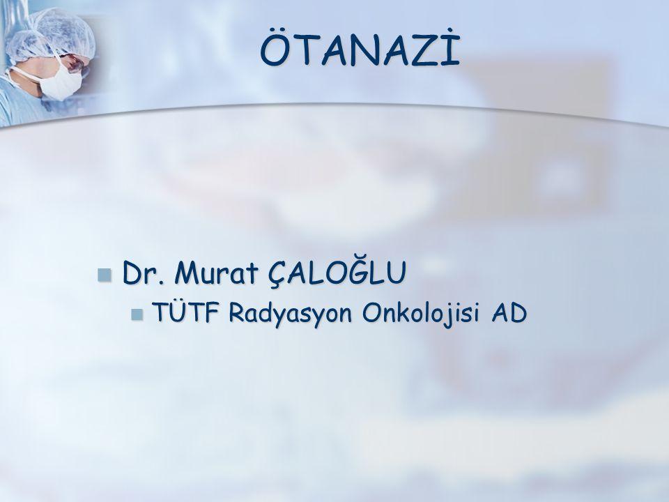 ÖTANAZİ Dr. Murat ÇALOĞLU Dr.