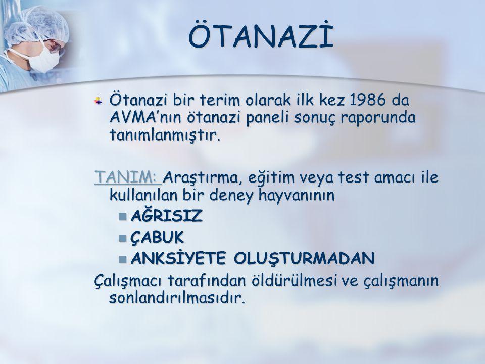 ÖTANAZİ Ötanazi bir terim olarak ilk kez 1986 da AVMA'nın ötanazi paneli sonuç raporunda tanımlanmıştır.