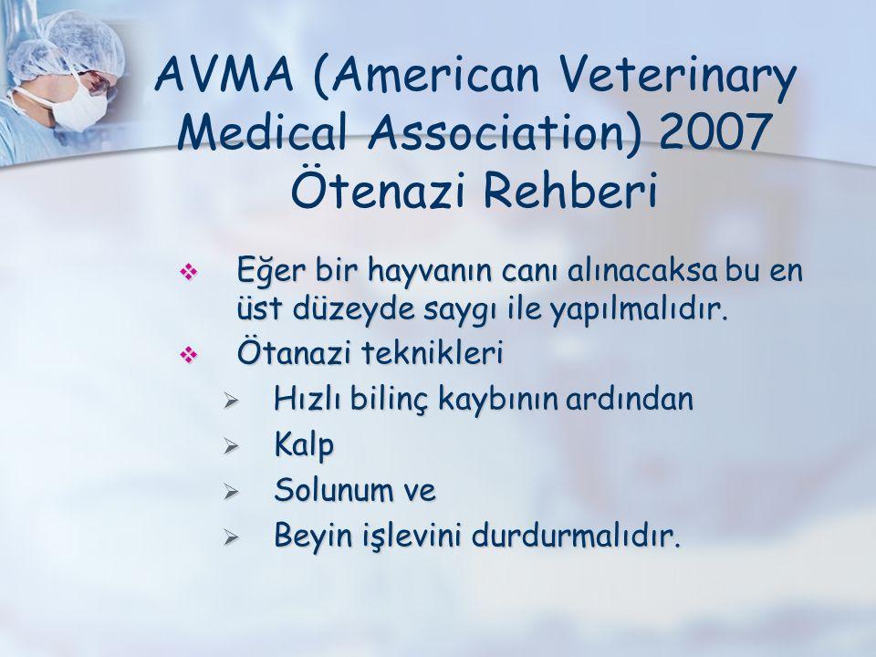 AVMA (American Veterinary Medical Association) 2007 Ötenazi Rehberi  Eğer bir hayvanın canı alınacaksa bu en üst düzeyde saygı ile yapılmalıdır.