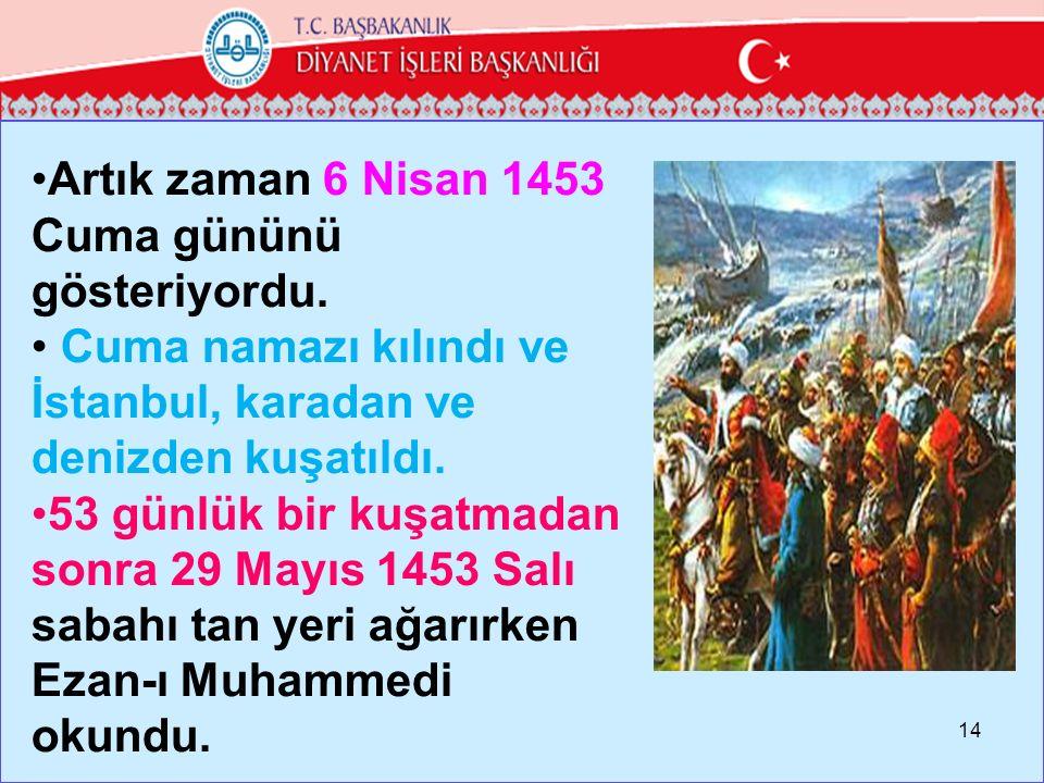 Artık zaman 6 Nisan 1453 Cuma gününü gösteriyordu.