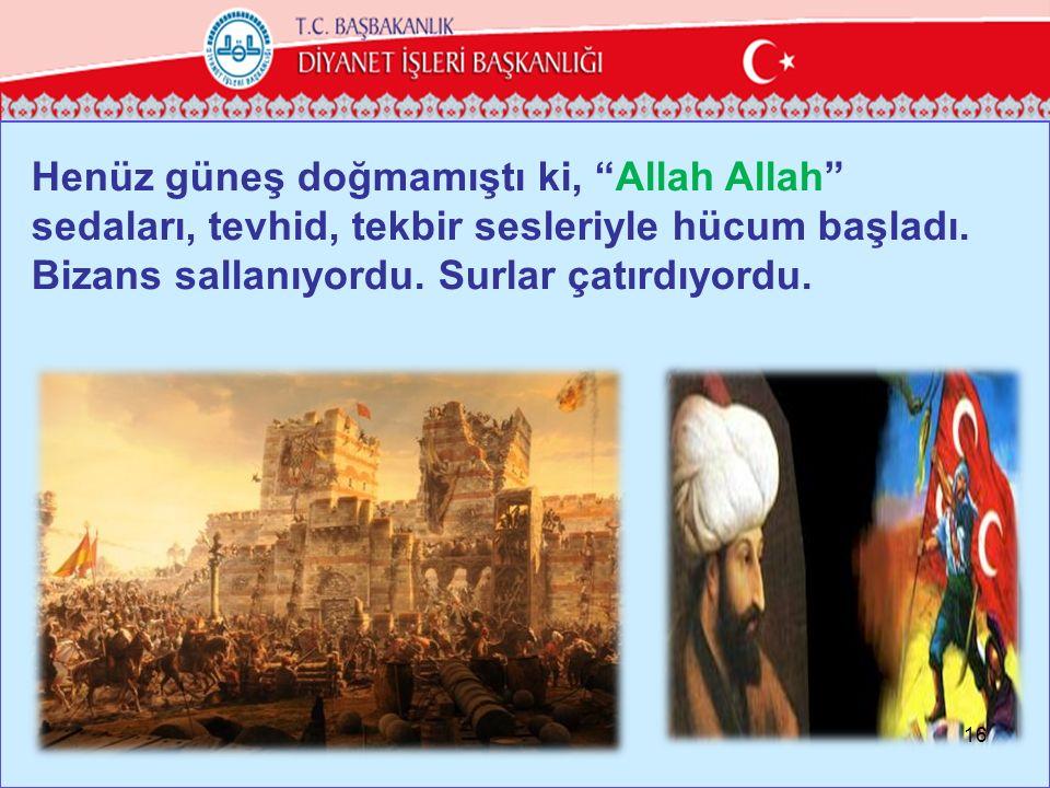 Henüz güneş doğmamıştı ki, Allah Allah sedaları, tevhid, tekbir sesleriyle hücum başladı.