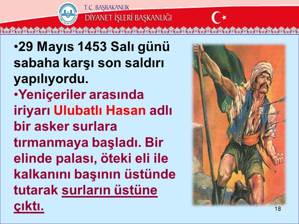 29 Mayıs 1453 Salı günü sabaha karşı son saldırı yapılıyordu.