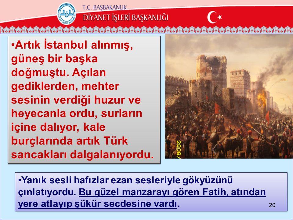 Artık İstanbul alınmış, güneş bir başka doğmuştu.