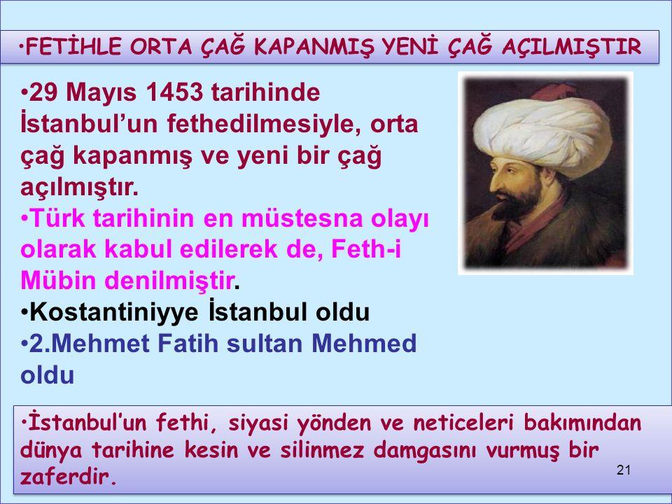 29 Mayıs 1453 tarihinde İstanbul'un fethedilmesiyle, orta çağ kapanmış ve yeni bir çağ açılmıştır.