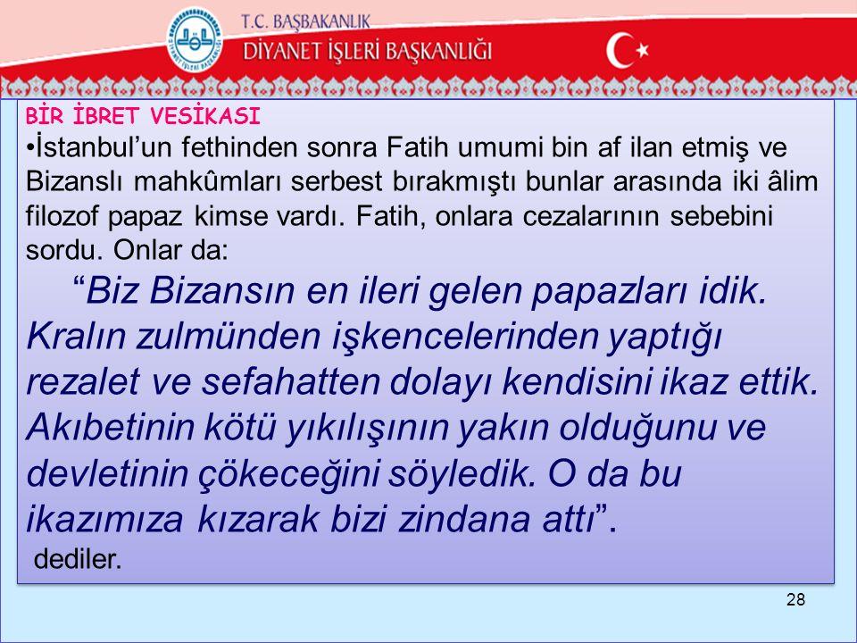 BİR İBRET VESİKASI İstanbul'un fethinden sonra Fatih umumi bin af ilan etmiş ve Bizanslı mahkûmları serbest bırakmıştı bunlar arasında iki âlim filozof papaz kimse vardı.