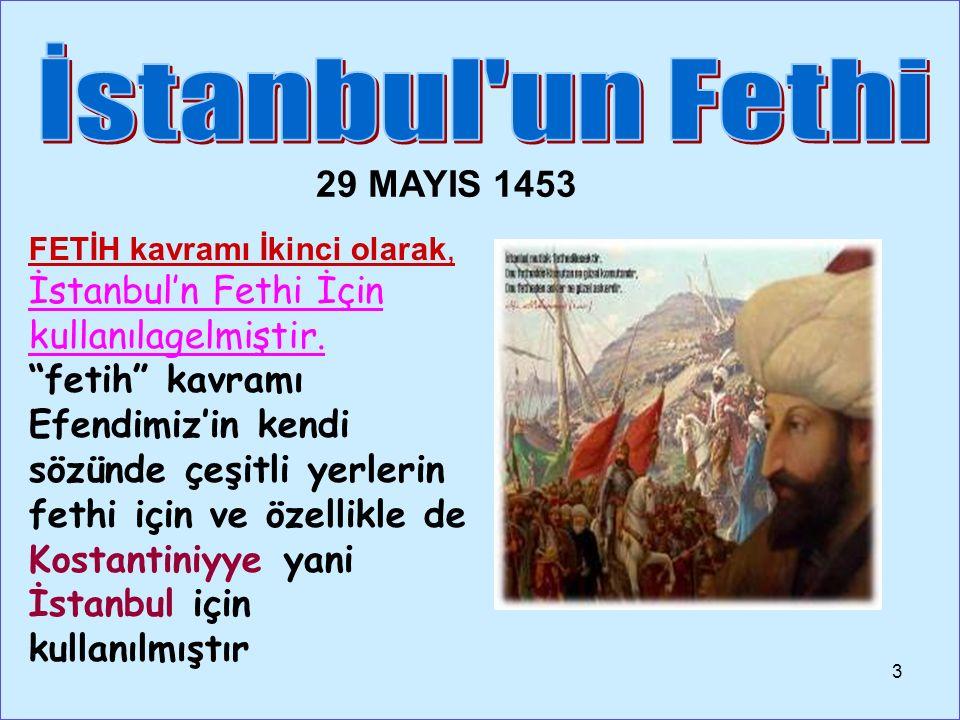 FETİH kavramı İkinci olarak, İstanbul'n Fethi İçin kullanılagelmiştir.