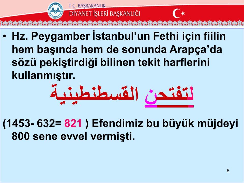 Hz. Peygamber İstanbul'un Fethi için fiilin hem başında hem de sonunda Arapça'da sözü pekiştirdiği bilinen tekit harflerini kullanmıştır. لتفتحن القسط