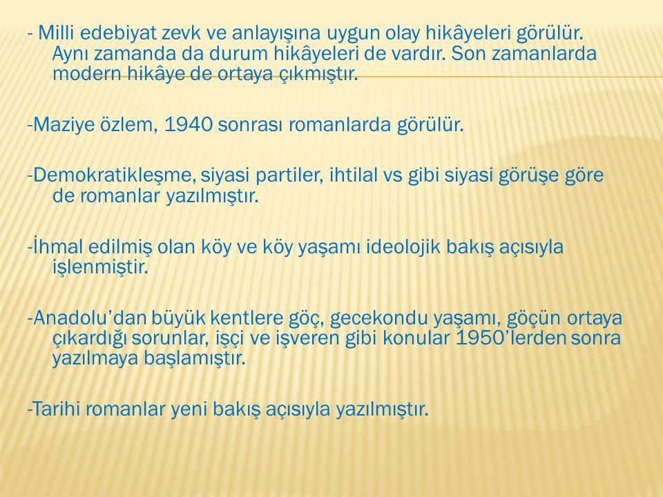 -İlk romanlarla birlikte İstanbul dışına çıkış başlamış Anadolu, Anadolu İnsanı, Anadolu'ya giden aydınlar, köylüler ve savaş bölgeleri ile konuları oluşturur.