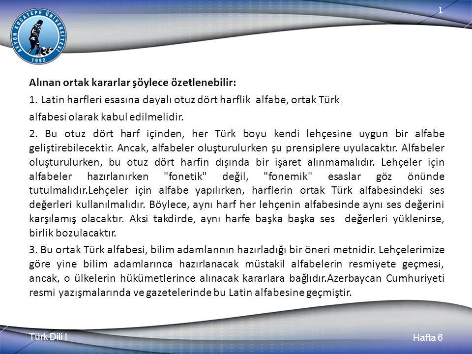 Türk Dili I Hafta 6 1 Alınan ortak kararlar şöylece özetlenebilir: 1.