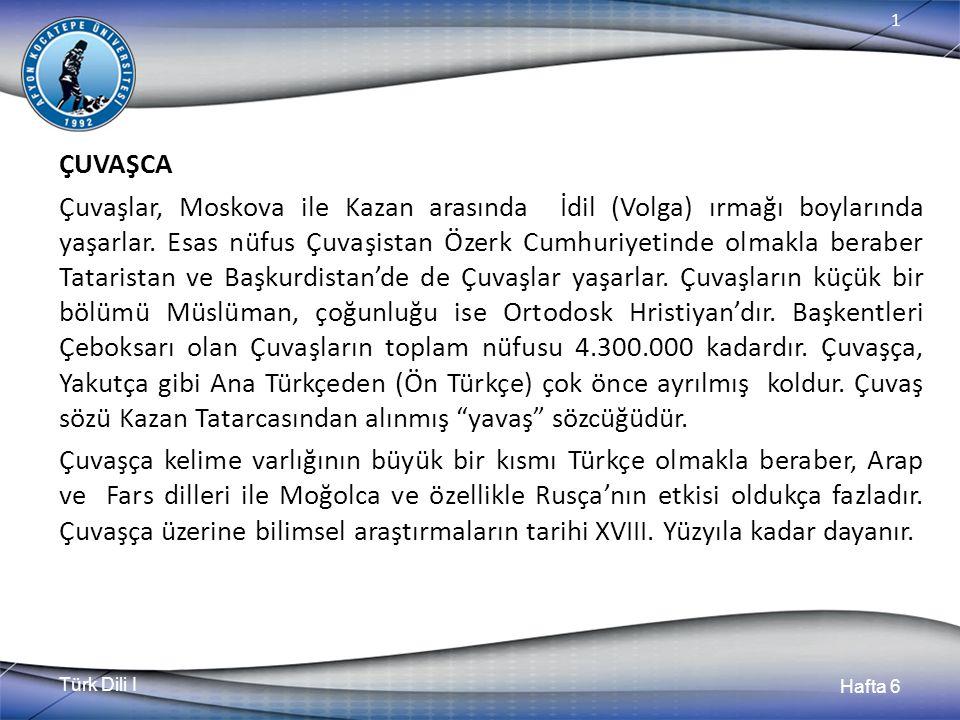 Türk Dili I Hafta 6 1 ÇUVAŞCA Çuvaşlar, Moskova ile Kazan arasında İdil (Volga) ırmağı boylarında yaşarlar.