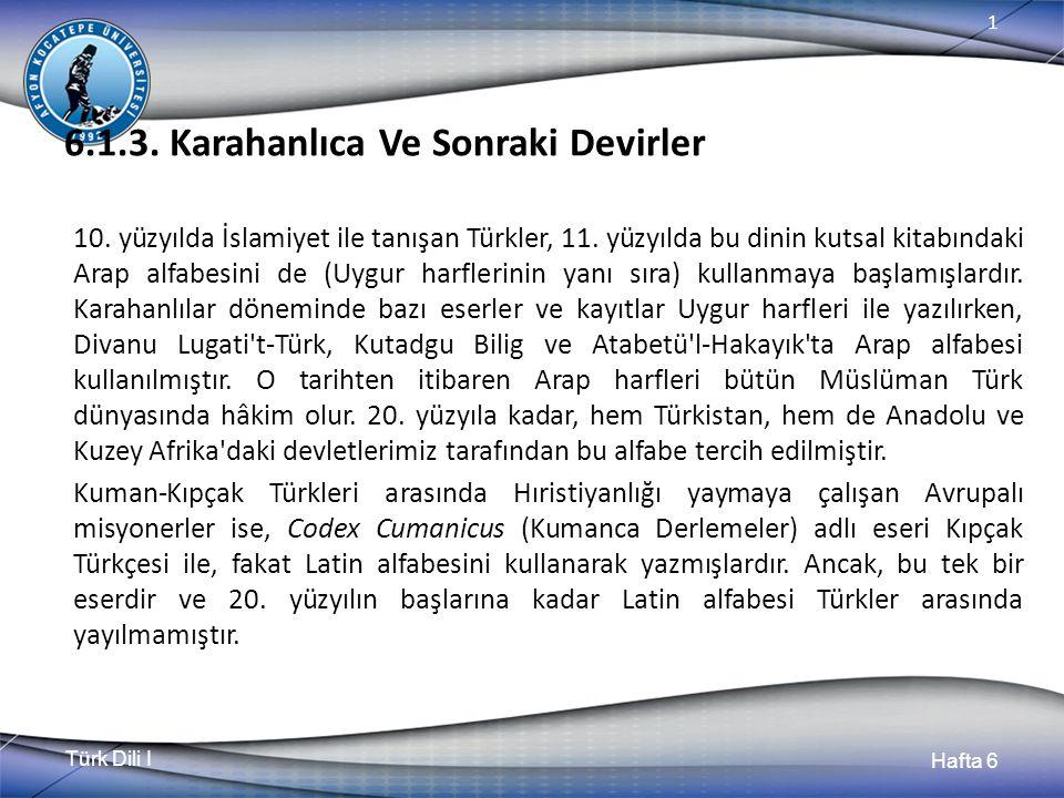 Türk Dili I Hafta 6 1 6.1.3. Karahanlıca Ve Sonraki Devirler 10.