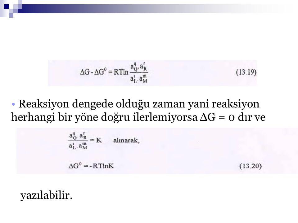 05.03.2009 Reaksiyon dengede olduğu zaman yani reaksiyon herhangi bir yöne doğru ilerlemiyorsa ΔG = 0 dır ve yazılabilir.