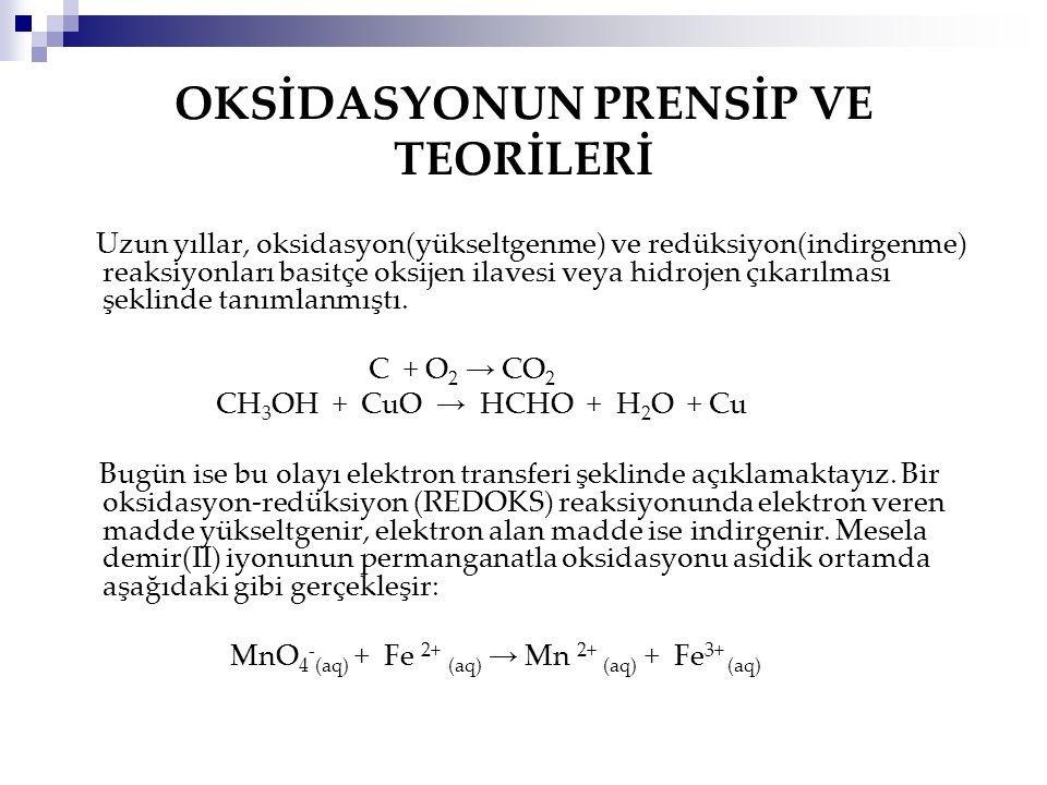 OKSİDASYONUN PRENSİP VE TEORİLERİ Uzun yıllar, oksidasyon(yükseltgenme) ve redüksiyon(indirgenme) reaksiyonları basitçe oksijen ilavesi veya hidrojen