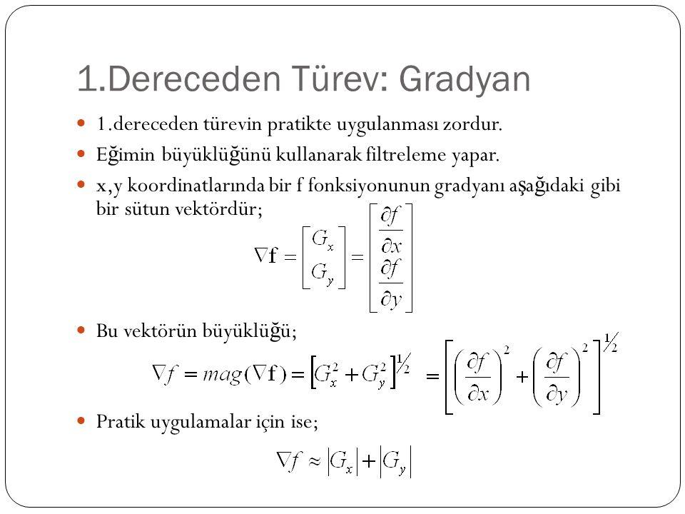 1.Dereceden Türev: Gradyan 1.dereceden türevin pratikte uygulanması zordur. E ğ imin büyüklü ğ ünü kullanarak filtreleme yapar. x,y koordinatlarında b
