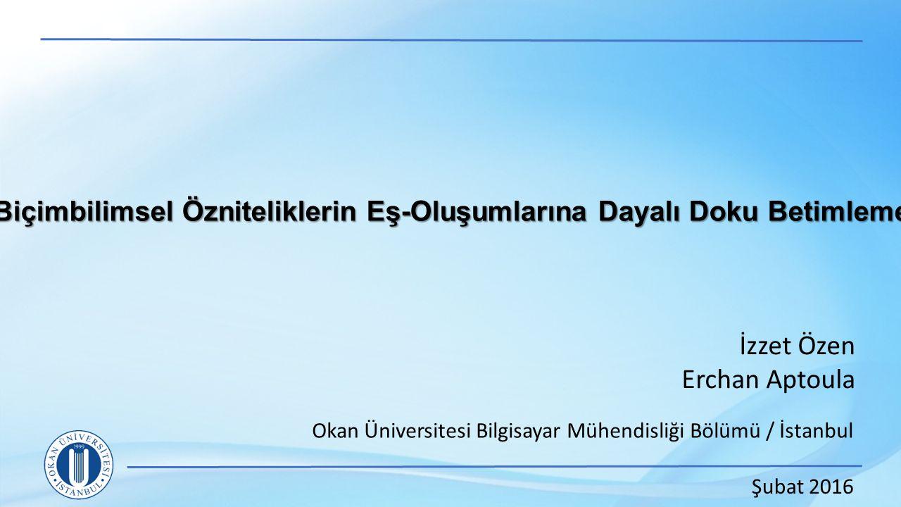 Biçimbilimsel Özniteliklerin Eş-Oluşumlarına Dayalı Doku Betimleme Okan Üniversitesi Bilgisayar Mühendisliği Bölümü / İstanbul İzzet Özen Erchan Aptoula Şubat 2016