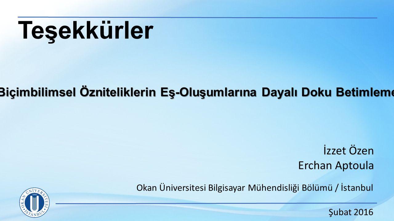 Biçimbilimsel Özniteliklerin Eş-Oluşumlarına Dayalı Doku Betimleme Okan Üniversitesi Bilgisayar Mühendisliği Bölümü / İstanbul İzzet Özen Erchan Aptoula Şubat 2016 Teşekkürler
