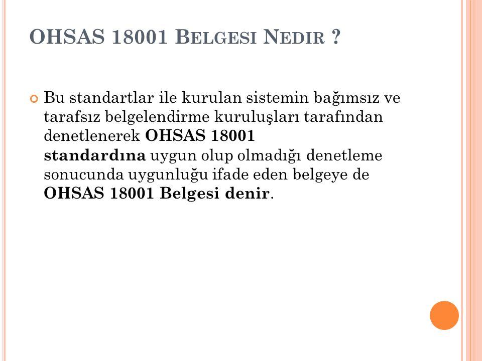OHSAS 18001 B ELGESI N EDIR ? Bu standartlar ile kurulan sistemin bağımsız ve tarafsız belgelendirme kuruluşları tarafından denetlenerek OHSAS 18001 s