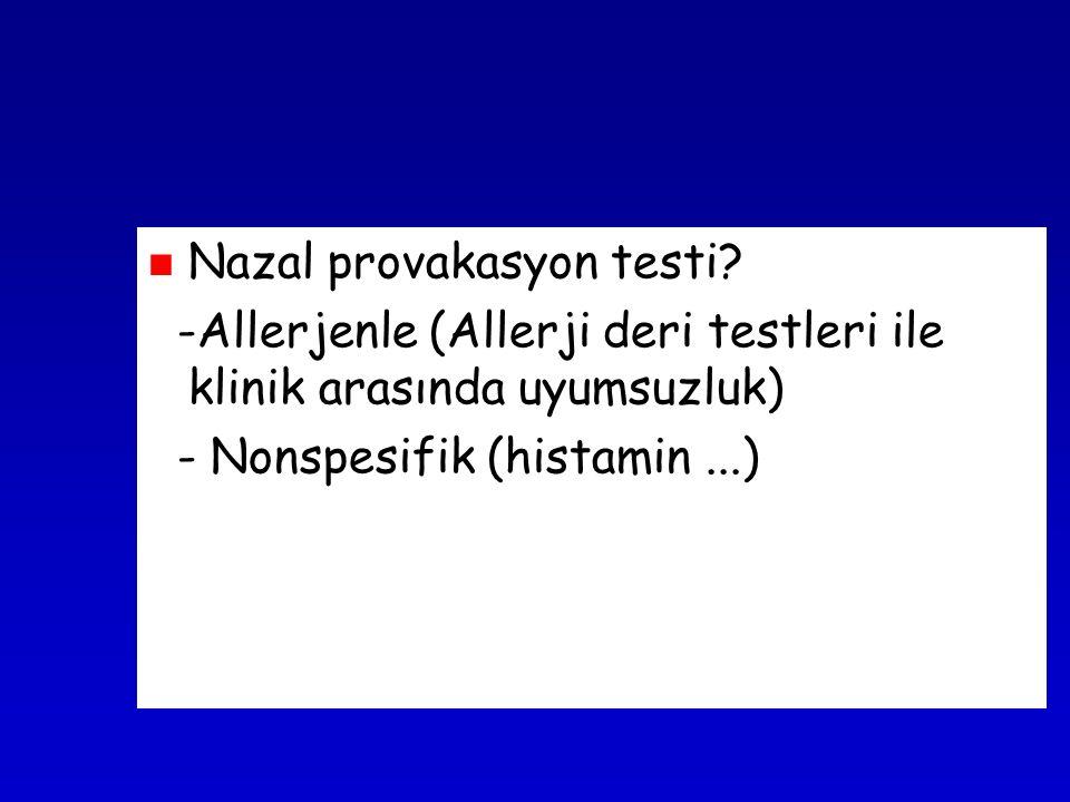 Nazal provakasyon testi? -Allerjenle (Allerji deri testleri ile klinik arasında uyumsuzluk) - Nonspesifik (histamin...)