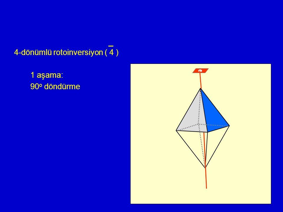 4-dönümlü rotoinversiyon ( 4 ) 1 aşama: 90 o döndürme