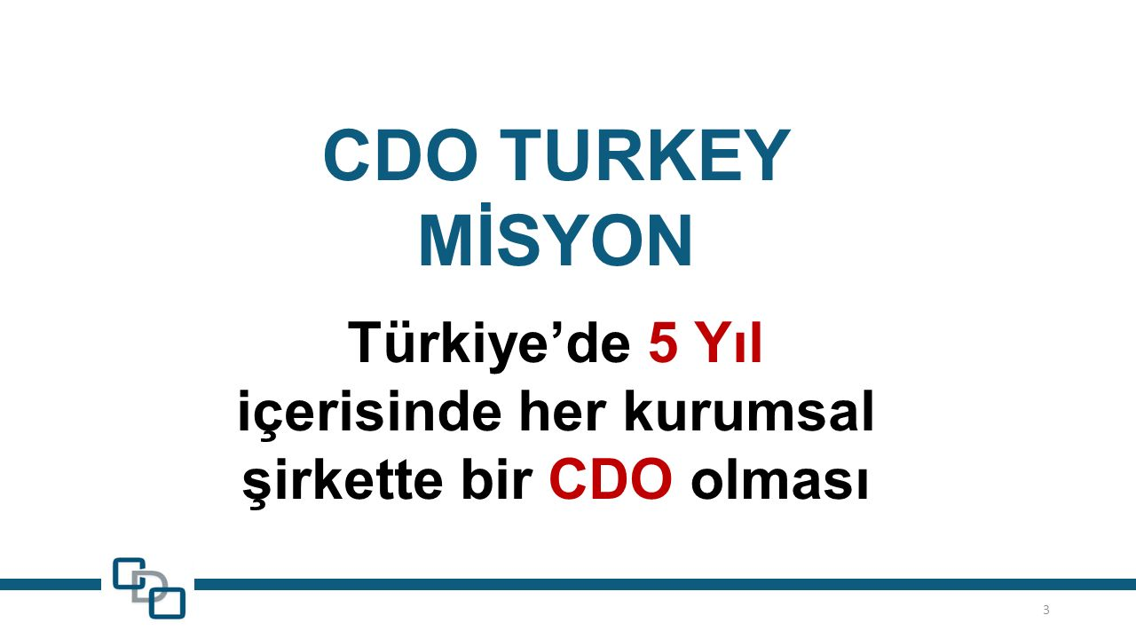 CDO TURKEY MİSYON Türkiye'de 5 Yıl içerisinde her kurumsal şirkette bir CDO olması 3