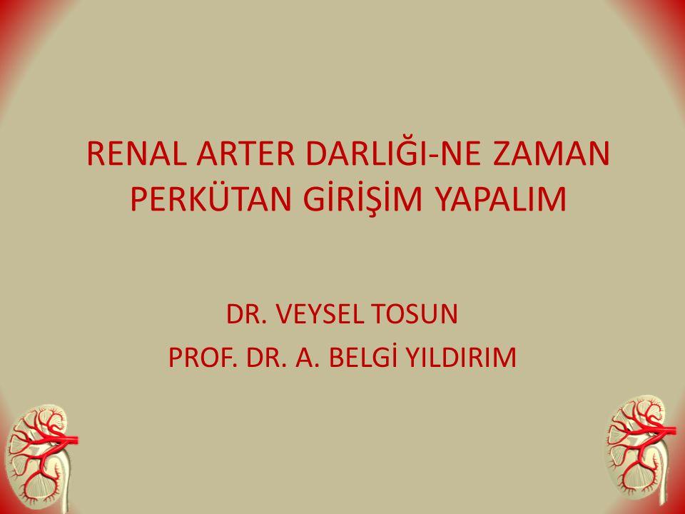 RENAL ARTER DARLIĞI-NE ZAMAN PERKÜTAN GİRİŞİM YAPALIM DR. VEYSEL TOSUN PROF. DR. A. BELGİ YILDIRIM