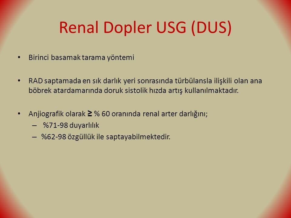 Renal Dopler USG (DUS) Birinci basamak tarama yöntemi RAD saptamada en sık darlık yeri sonrasında türbülansla ilişkili olan ana böbrek atardamarında doruk sistolik hızda artış kullanılmaktadır.