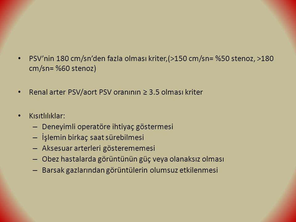 PSV'nin 180 cm/sn'den fazla olması kriter,(>150 cm/sn= %50 stenoz, >180 cm/sn= %60 stenoz) Renal arter PSV/aort PSV oranının ≥ 3.5 olması kriter Kısıt