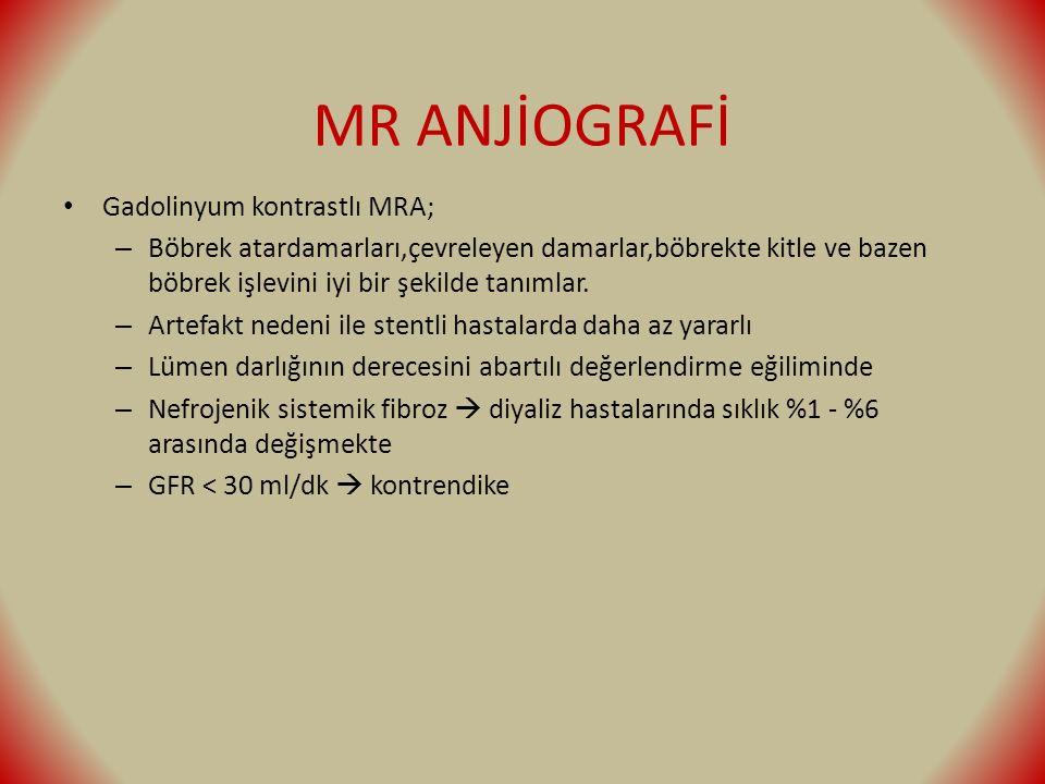 MR ANJİOGRAFİ Gadolinyum kontrastlı MRA; – Böbrek atardamarları,çevreleyen damarlar,böbrekte kitle ve bazen böbrek işlevini iyi bir şekilde tanımlar.