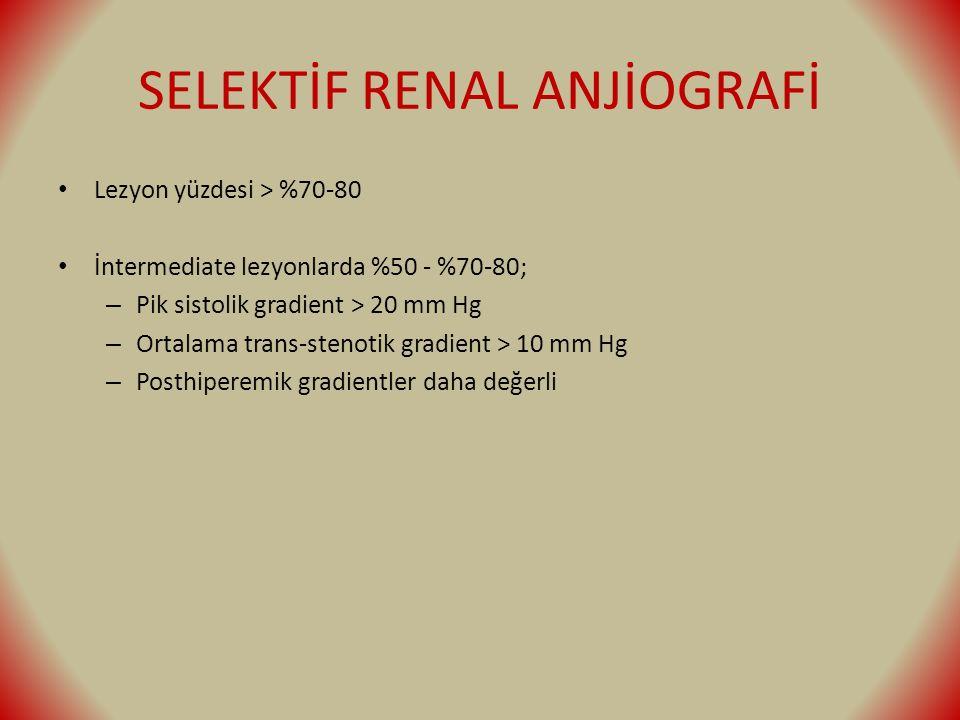 SELEKTİF RENAL ANJİOGRAFİ Lezyon yüzdesi > %70-80 İntermediate lezyonlarda %50 - %70-80; – Pik sistolik gradient > 20 mm Hg – Ortalama trans-stenotik