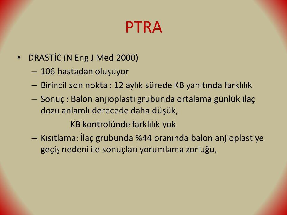 PTRA DRASTİC (N Eng J Med 2000) – 106 hastadan oluşuyor – Birincil son nokta : 12 aylık sürede KB yanıtında farklılık – Sonuç : Balon anjioplasti grub