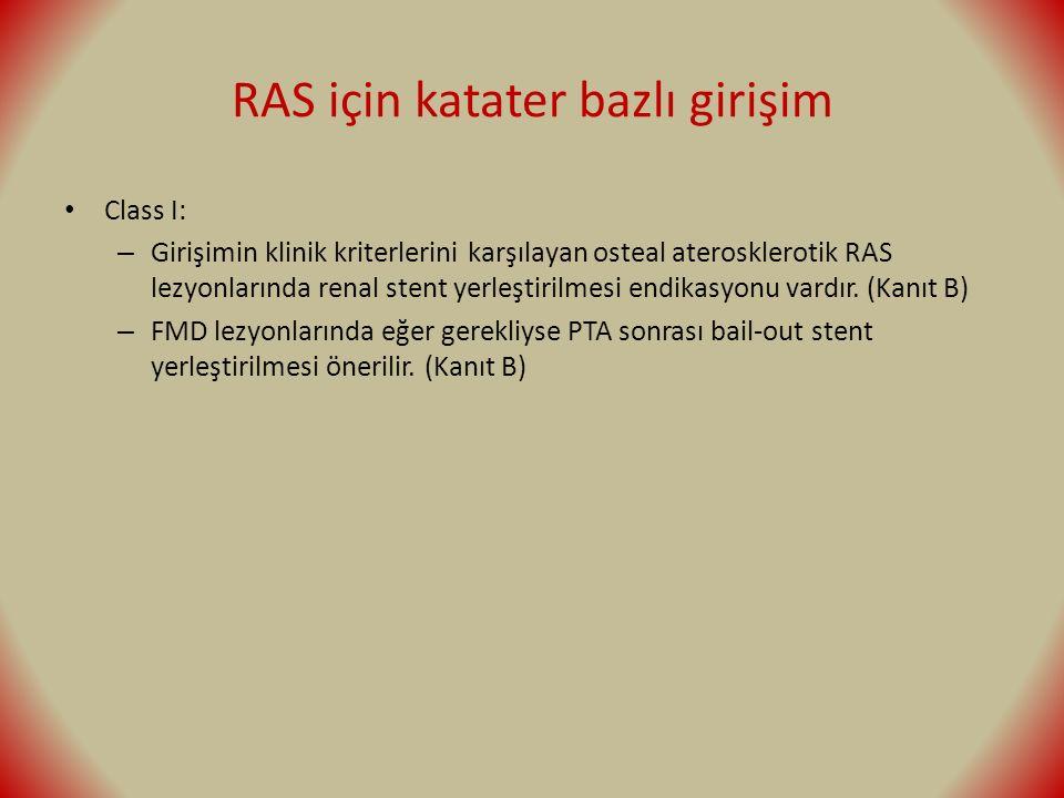 RAS için katater bazlı girişim Class I: – Girişimin klinik kriterlerini karşılayan osteal aterosklerotik RAS lezyonlarında renal stent yerleştirilmesi endikasyonu vardır.
