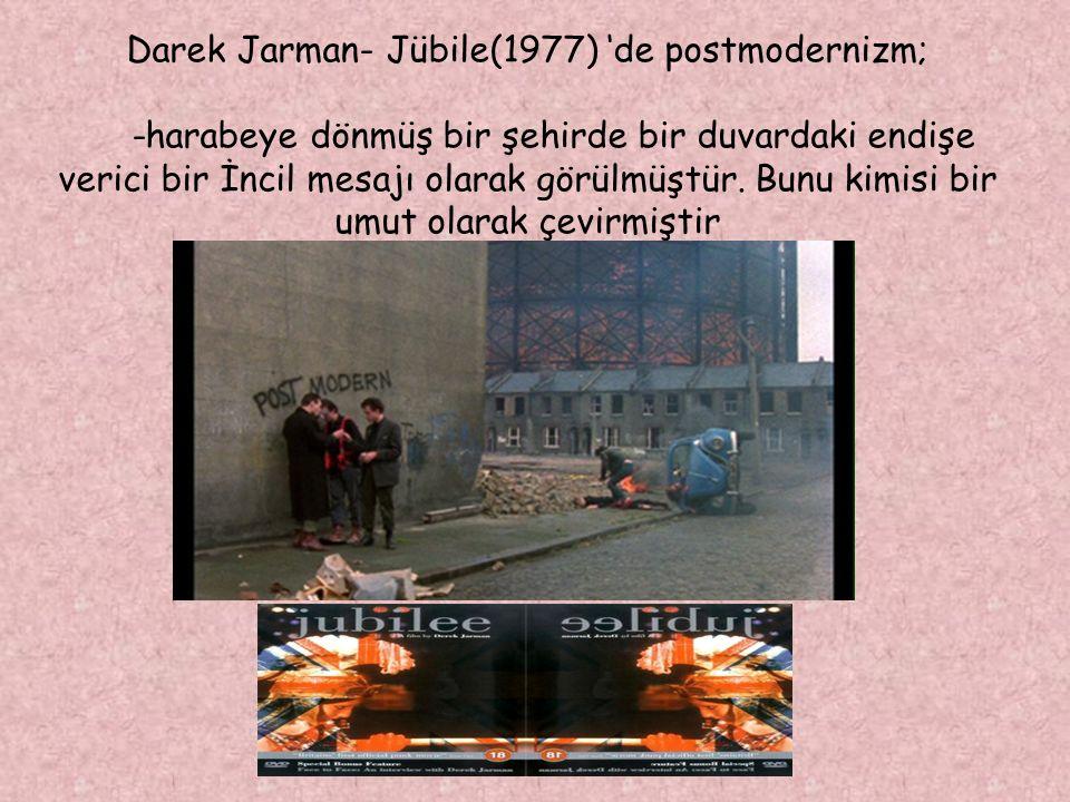 Darek Jarman- Jübile(1977) 'de postmodernizm; -harabeye dönmüş bir şehirde bir duvardaki endişe verici bir İncil mesajı olarak görülmüştür. Bunu kimis