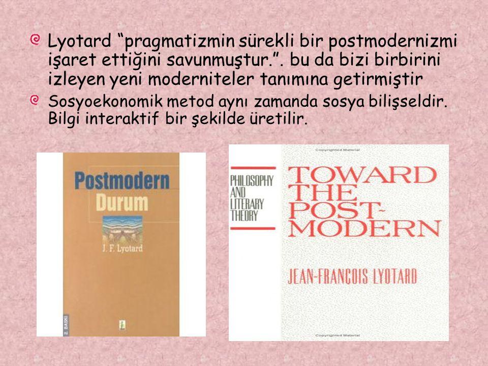 """Lyotard """"pragmatizmin sürekli bir postmodernizmi işaret ettiğini savunmuştur."""". bu da bizi birbirini izleyen yeni moderniteler tanımına getirmiştir So"""