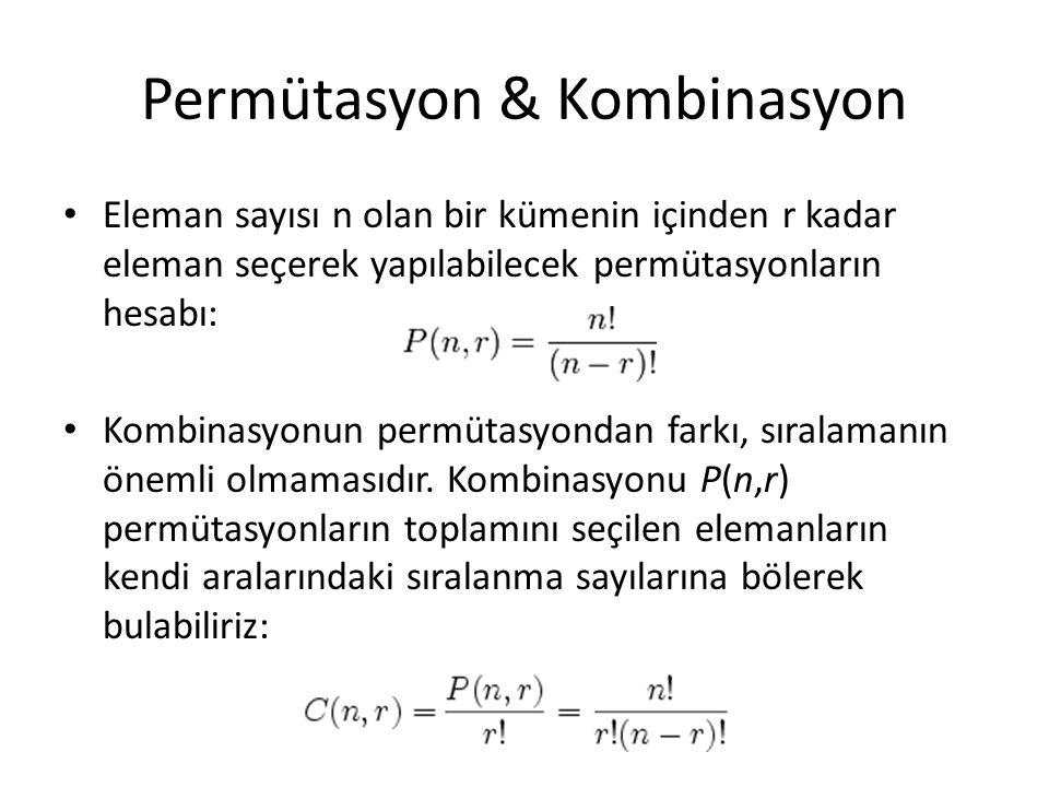Permütasyon & Kombinasyon Eleman sayısı n olan bir kümenin içinden r kadar eleman seçerek yapılabilecek permütasyonların hesabı: Kombinasyonun permütasyondan farkı, sıralamanın önemli olmamasıdır.
