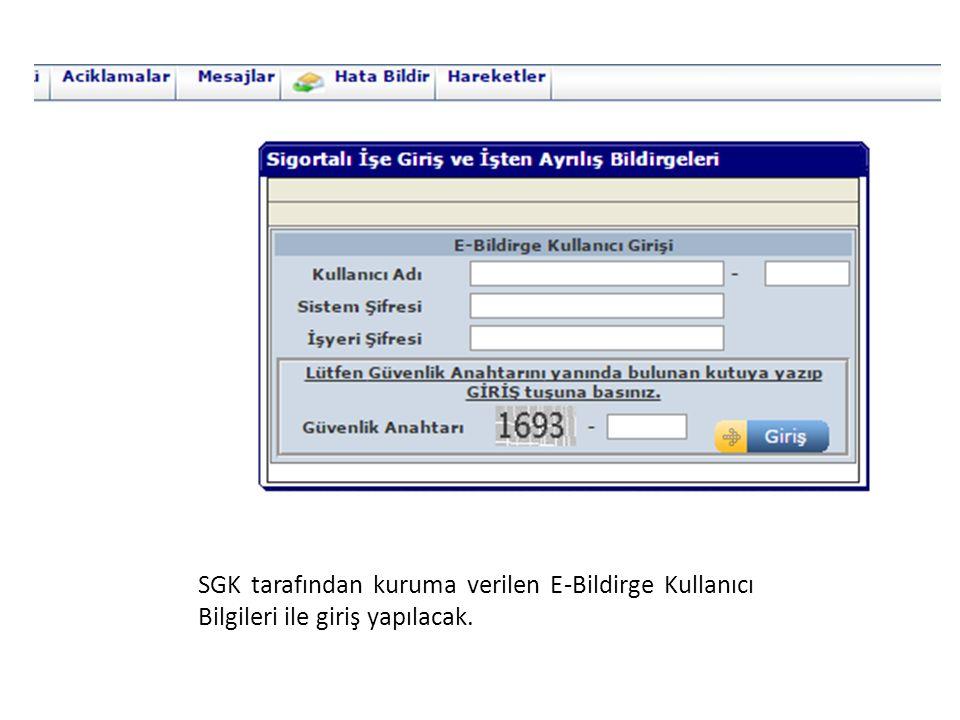 SGK tarafından kuruma verilen E-Bildirge Kullanıcı Bilgileri ile giriş yapılacak.
