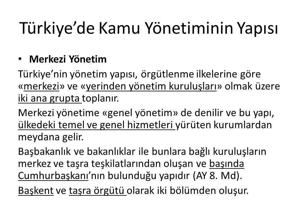 Türkiye'de Kamu Yönetiminin Yapısı Merkezi Yönetim Türkiye'nin yönetim yapısı, örgütlenme ilkelerine göre «merkezi» ve «yerinden yönetim kuruluşları» olmak üzere iki ana grupta toplanır.