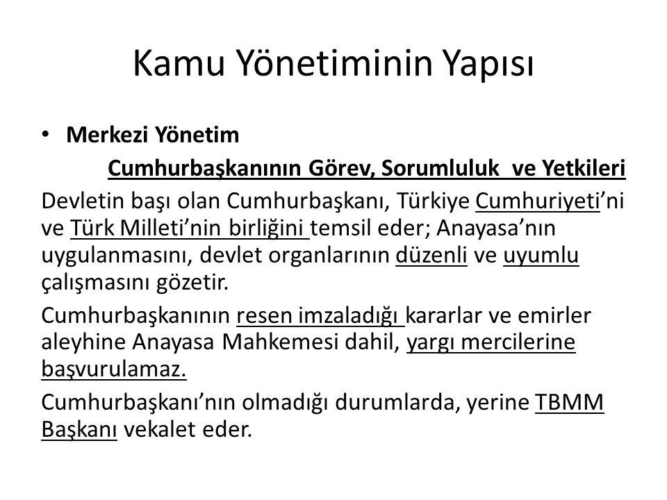 Kamu Yönetiminin Yapısı Merkezi Yönetim Cumhurbaşkanının Görev, Sorumluluk ve Yetkileri Devletin başı olan Cumhurbaşkanı, Türkiye Cumhuriyeti'ni ve Türk Milleti'nin birliğini temsil eder; Anayasa'nın uygulanmasını, devlet organlarının düzenli ve uyumlu çalışmasını gözetir.