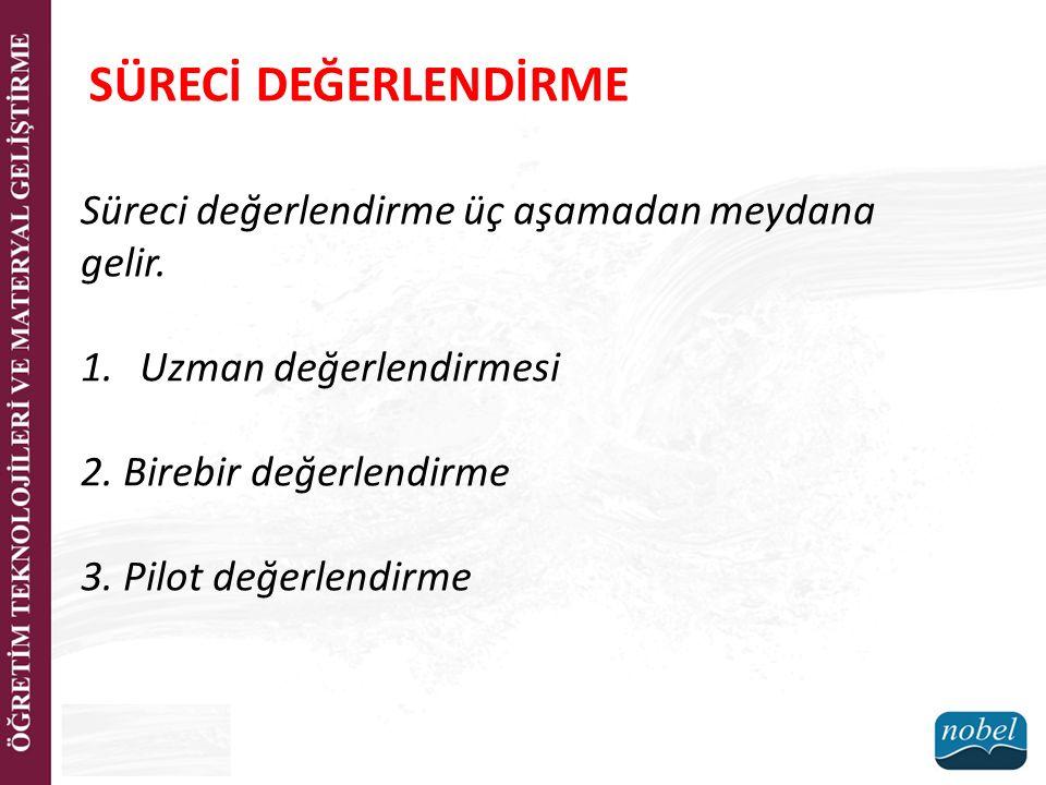 SÜRECİ DEĞERLENDİRME Süreci değerlendirme üç aşamadan meydana gelir. 1.Uzman değerlendirmesi 2. Birebir değerlendirme 3. Pilot değerlendirme